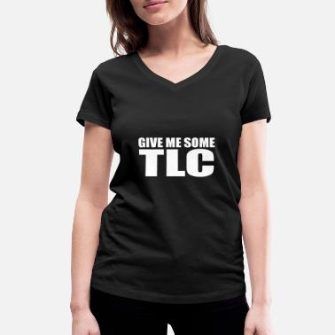 Tlc give me some tlc quote - Women's Organic V-Neck T-Shirt