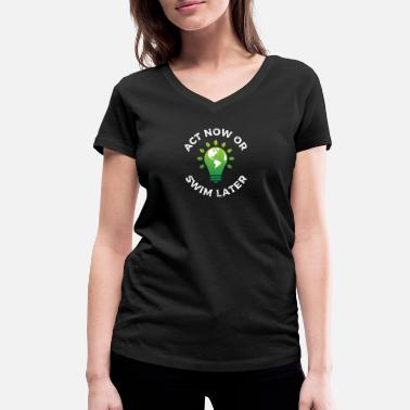 Climate Change Act now or swim later - climate change, environmental protection - Women's Organic V-Neck T-Shirt