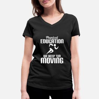 Physical Education PHYSICAL EDUCATION - PHYSICAL EDUCATION WE KEEP - Women's Organic V-Neck T-Shirt
