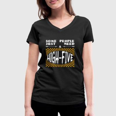 Some people just need a high-five saying funny - Women's Organic V-Neck T-Shirt by Stanley & Stella