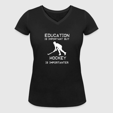 Education is important but Hockey is importanter - Women's Organic V-Neck T-Shirt by Stanley & Stella