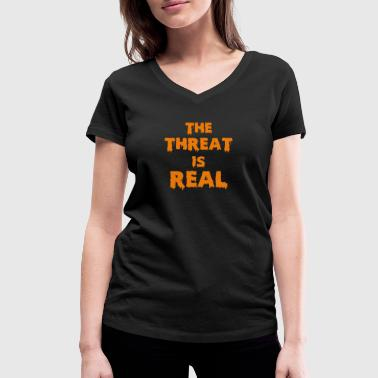 Halloween - The threat is real - Horror - Women's Organic V-Neck T-Shirt by Stanley & Stella
