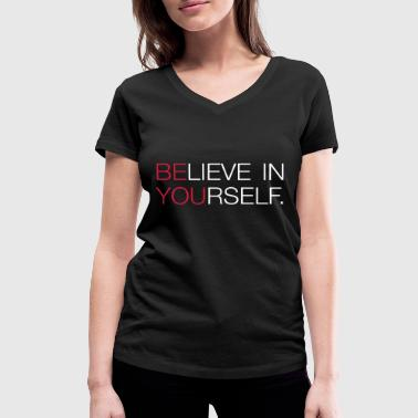 Believe in yourself - Women's Organic V-Neck T-Shirt by Stanley & Stella