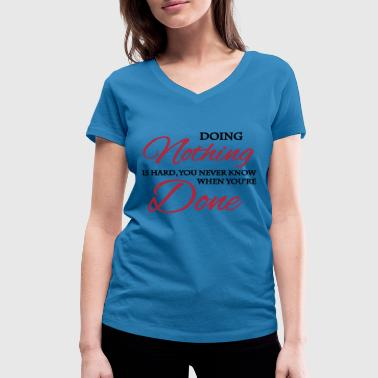 Doing Nothing Doing nothing is hard... - Camiseta ecológica mujer con cuello de pico de Stanley & Stella