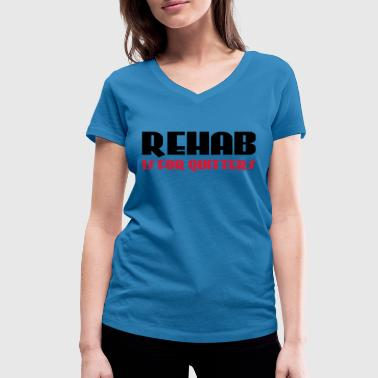 Rehab is for quitters - Women's Organic V-Neck T-Shirt by Stanley & Stella