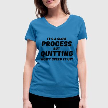 It's a slow process - Women's Organic V-Neck T-Shirt by Stanley & Stella