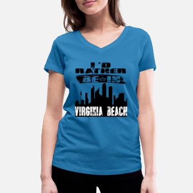 Virginia Beach Gift Id rather be in Virginia Beach - Women's Organic V-Neck T-Shirt by Stanley & Stella