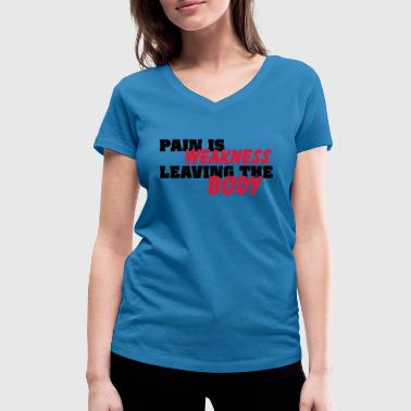 Pain is weakness leaving the body - Women's Organic V-Neck T-Shirt by Stanley & Stella