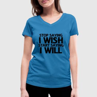 Stop saying I wish... - T-shirt bio col V Stanley & Stella Femme