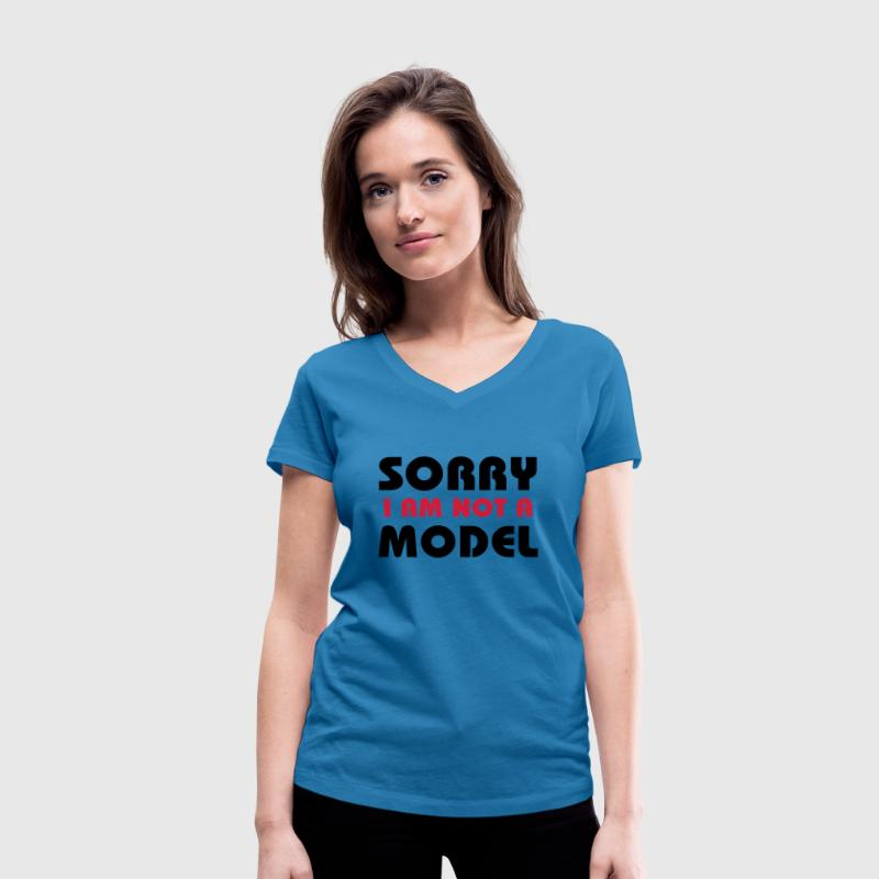 Sorry I am not a model - Women's Organic V-Neck T-Shirt by Stanley & Stella