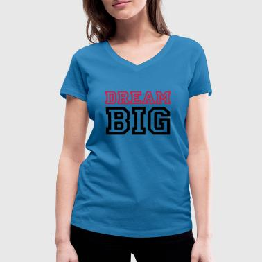 Dream Big - Women's Organic V-Neck T-Shirt by Stanley & Stella