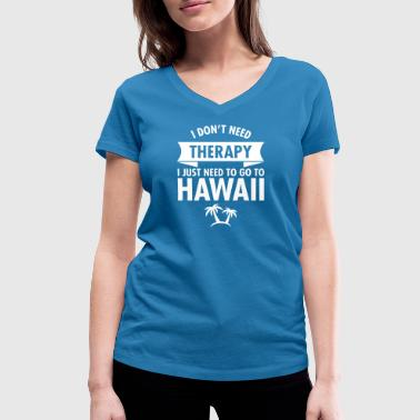I Don't Need Therapy - I Just Need To Go To Hawaii - Camiseta ecológica mujer con cuello de pico de Stanley & Stella