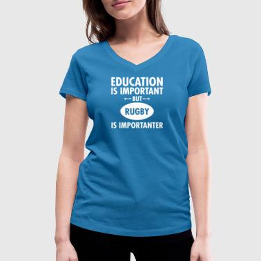 Education Is Important But Rugby Is Importanter - Women's Organic V-Neck T-Shirt by Stanley & Stella