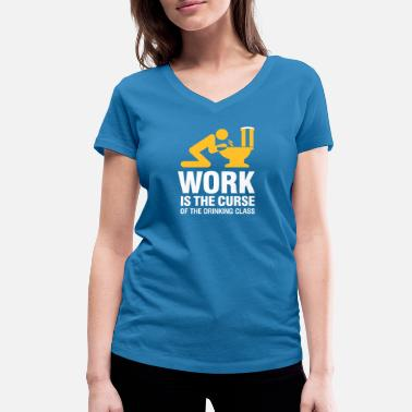 Working Class Work Is The Curse Of The Drinking Class - Women's Organic V-Neck T-Shirt by Stanley & Stella