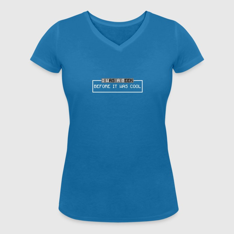 i was a geek before it was cool - Women's Organic V-Neck T-Shirt by Stanley & Stella