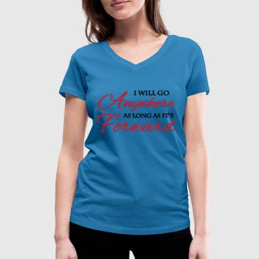 I will go anywhere as long as it's forward - T-shirt ecologica da donna con scollo a V di Stanley & Stella