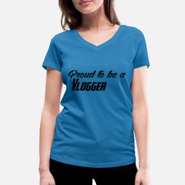 Vlogger Proud to be a Vlogger - Vrouwen V-hals bio T-shirt