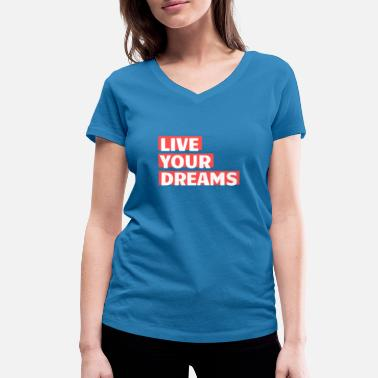 Live Your Dreams live your dreams - Women's Organic V-Neck T-Shirt