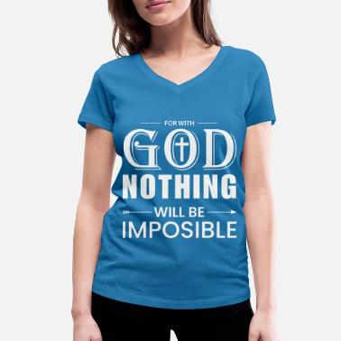 Impossible god nothing will be impossible - Women's Organic V-Neck T-Shirt