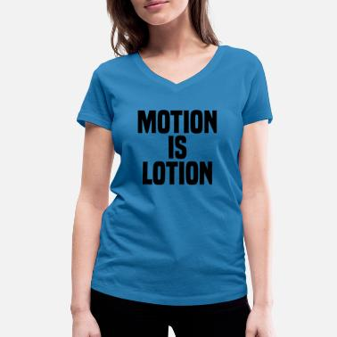 Motion Motion is lotion - Women's Organic V-Neck T-Shirt
