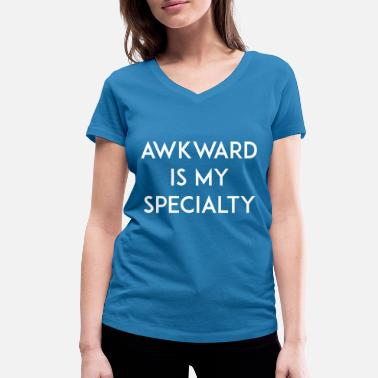 Specialty Awkward is my Specialty - Women's Organic V-Neck T-Shirt