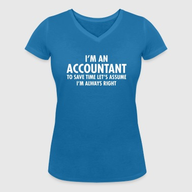 I'm An Accountant - To Save Time Let's Assume... - Women's Organic V-Neck T-Shirt by Stanley & Stella