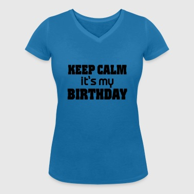 Keep calm - it's my Birthday - Camiseta ecológica mujer con cuello de pico de Stanley & Stella