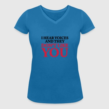 I hear voices..and they don't like you! - Women's Organic V-Neck T-Shirt by Stanley & Stella