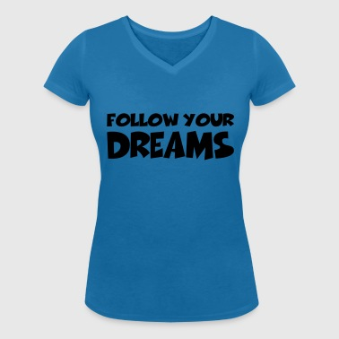 Follow your dreams - Women's Organic V-Neck T-Shirt by Stanley & Stella