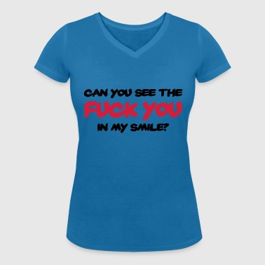 Can you see the FUCK YOU in my smile? - Women's Organic V-Neck T-Shirt by Stanley & Stella