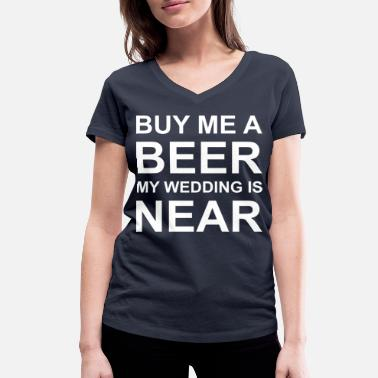 Buy Me A Beer Bachelor Buy me a BEER - Women's Organic V-Neck T-Shirt by Stanley & Stella