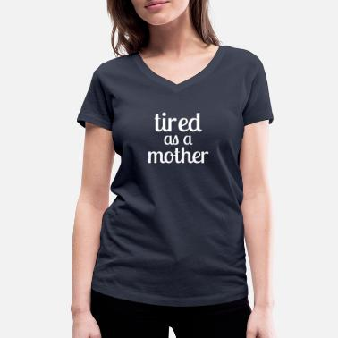 Tshirts Stress Drôle tired as a mother - T-shirt bio col V Stanley & Stella Femme