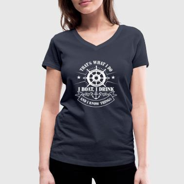 That's what i do, boat, drink and know things - Women's Organic V-Neck T-Shirt by Stanley & Stella