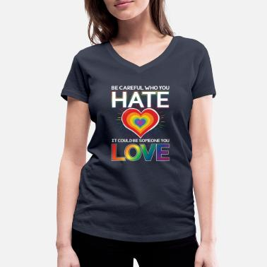 Rainbow Be careful who you hate could be someone you love - Women's Organic V-Neck T-Shirt by Stanley & Stella