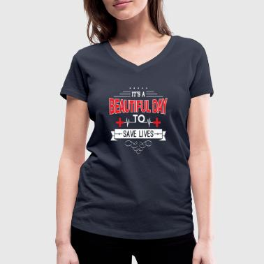 It's a beautiful day to save lives - Nurse Doctor - T-shirt bio col V Stanley & Stella Femme