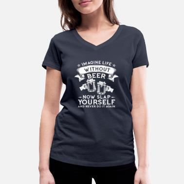 Imagine Dragons Imagine life without beer now slap yourself  - T-shirt ecologica da donna con scollo a V di Stanley & Stella