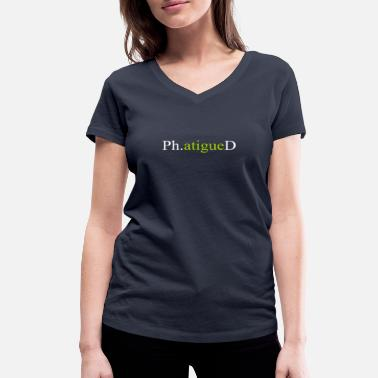 Phd Student Top PhD Phatigued Funny Gift Design - Women's Organic V-Neck T-Shirt by Stanley & Stella