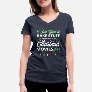 Stuff i just want to bake stuff and watch christmas movi - Women's Organic V-Neck T-Shirt by Stanley & Stella