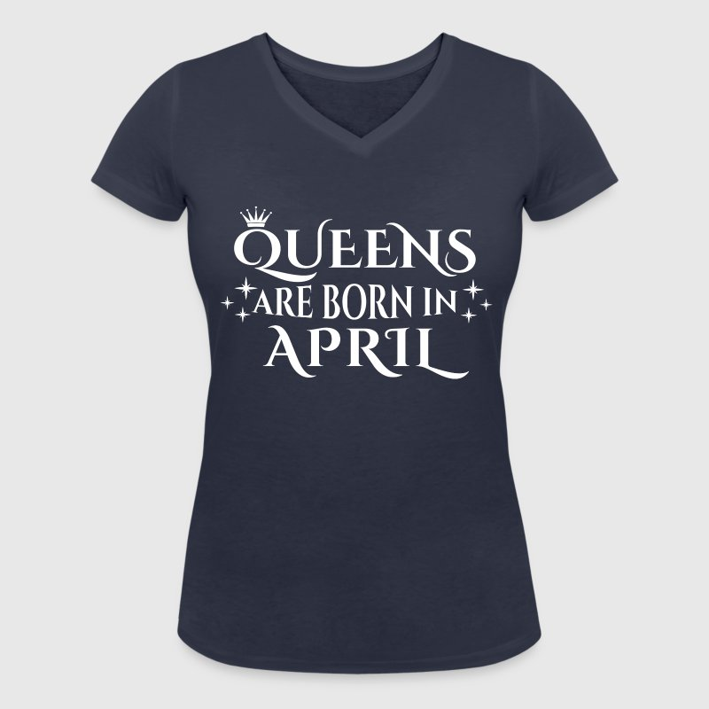 Queens are born in April - Women's Organic V-Neck T-Shirt by Stanley & Stella