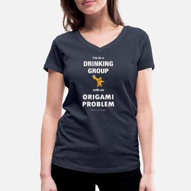 Best Group I'm in a drinking group with an origami problem - Women's Organic V-Neck T-Shirt by Stanley & Stella
