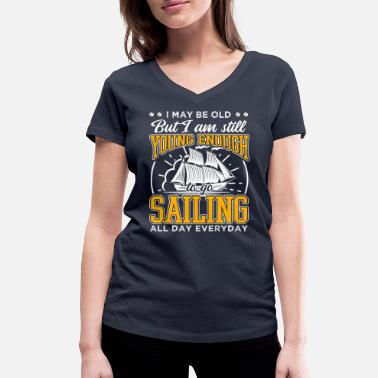 Job I May Be Old But Still Young Enough To Go Sailing - Women's Organic V-Neck T-Shirt