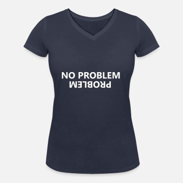 No Problem No problem, problem - Women's Organic V-Neck T-Shirt