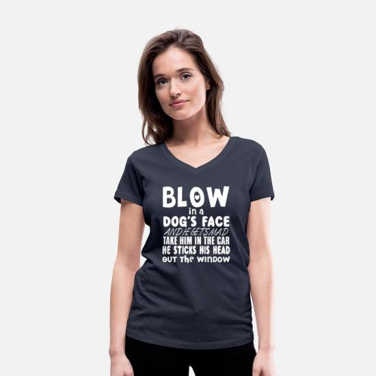 Cool T-Shirts - Blow in a Dog's Face And He Gets Mad - Women's Organic V-Neck T-Shirt navy