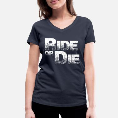 Die Ride Or Die - Women's Organic V-Neck T-Shirt
