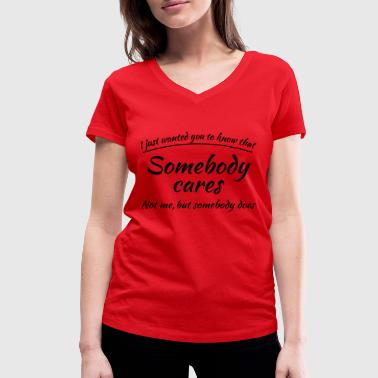 Just wanted you to know that somebody cares - Vrouwen bio T-shirt met V-hals van Stanley & Stella