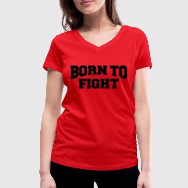 Born to fight - T-shirt bio col V Stanley  amp  Stella Femme. Born to  fight. de ed5bf09e87d9