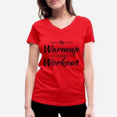 Warmup My warmup is your workout - Women's Organic V-Neck T-Shirt by Stanley & Stella
