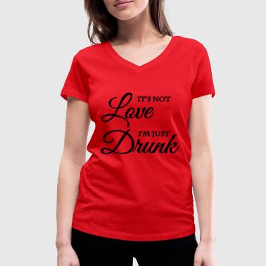 It's not love, I'm just drunk - Women's Organic V-Neck T-Shirt by Stanley & Stella