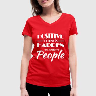 Positive things happen to positive people - Women's Organic V-Neck T-Shirt by Stanley & Stella