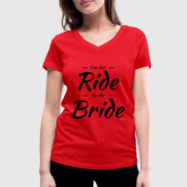 Quotes One last ride for the bride - Women's Organic V-Neck T-Shirt by Stanley & Stella
